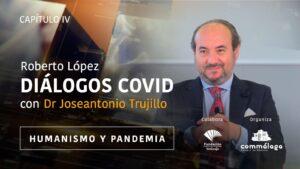 El Dr. Trujillo destaca la importancia del lado humanista durante la pandemia en 'Diálogos Covid'